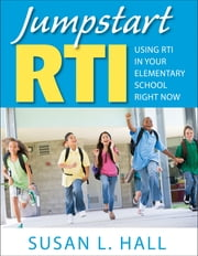 Jumpstart RTI - Using RTI in Your Elementary School Right Now ebook by Susan L. Hall