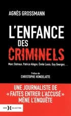 L'enfance des criminels ebook by Agnès GROSSMANN