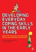 Developing Everyday Coping Skills in the Early Years - Proactive Strategies for Supporting Social and Emotional Development eBook by Professor Erica Frydenberg, Jan Deans, Kelly O'Brien