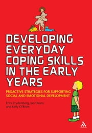 Developing Everyday Coping Skills in the Early Years - Proactive Strategies for Supporting Social and Emotional Development ebook by Professor Erica Frydenberg,Jan Deans,Kelly O'Brien
