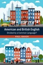 American and British English - Divided by a Common Language? ebook by Paul Baker