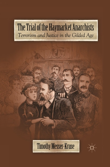 The Trial of the Haymarket Anarchists - Terrorism and Justice in the Gilded Age ebook by T. Messer-Kruse