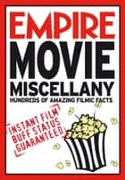 Empire Movie Miscellany - Instant Film Buff Status Guaranteed ebook by Empire Magazine