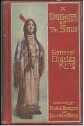 A Daughter of the Sioux ebook by Charles King