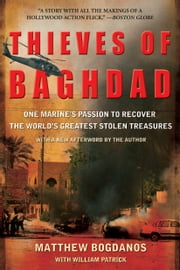 Thieves of Baghdad - One Marine's Passion to Recover the World's Greatest Stolen Treasures ebook by Matthew Bogdanos