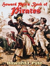 Howard Pyle's Book of Pirates - Original Illustrations (with linked TOC) ebook by Howard I. Pyle