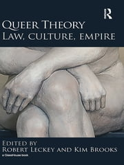 Queer Theory: Law, Culture, Empire ebook by Robert Leckey,Kim Brooks