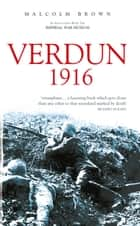 Verdun 1916 ebook by Malcolm Brown