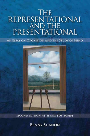 The Representational and the Presentational - An Essay on Cognition and the Study of Mind ebook by Benny Shanon