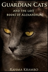 Guardian Cats and the Lost Books of Alexandria ebook by Rahma Krambo