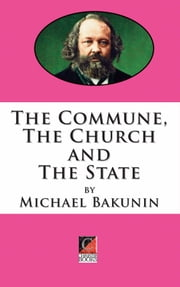 THE COMMUNE, THE CHURCH AND THE STATE ebook by Michael Bakunin