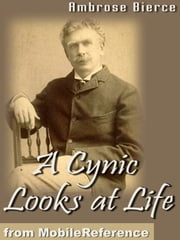 A Cynic Looks At Life (Mobi Classics) ebook by Ambrose Bierce