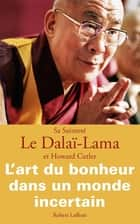 L'Art du bonheur dans un monde incertain eBook by Howard CUTLER, DALAÏ-LAMA
