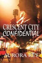Crescent City Confidential ebook by Aurora Rey