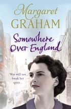 Somewhere Over England ebook by Margaret Graham