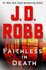 Faithless in Death - An Eve Dallas Novel (In Death, Book 52) eBook by J. D. Robb