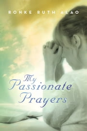 My Passionate Prayers ebook by Ronke Ruth Alao