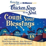 Chicken Soup for the Soul: Count Your Blessings - 101 Stories of Gratitude, Fortitude, and Silver Linings audiobook by Jack Canfield, Mark Victor Hansen, Amy Newmark,...