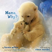 Mama, Why? ebook by Karma Wilson,Simon Mendez