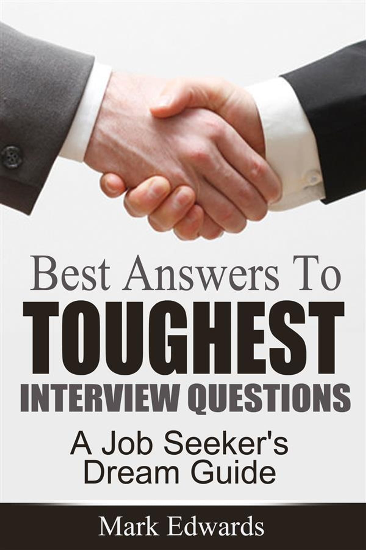 Best Answers To Toughest Interview Questions : A Job Seeker's Dream Guide  ebook by Mark Edwards - Rakuten Kobo