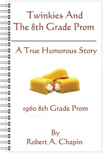 Twinkies And The 8th Grade Prom ebook by Robert Chapin