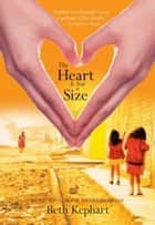 The Heart Is Not a Size ebook by Beth Kephart