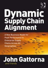 Dynamic Supply Chain Alignment - A New Business Model for Peak Performance in Enterprise Supply Chains Across All Geographies ebook by Dr John Gattorna