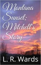 Montana Sunset; Mitchell's Story ebook by L. R. Wards