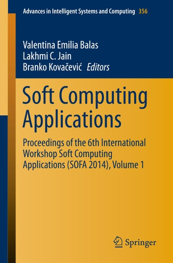 Soft Computing Applications - Proceedings of the 6th International Workshop Soft Computing Applications (SOFA 2014), Volume 1 ebook by