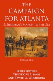 The Campaign For Atlanta & Sherman's March to the Sea, Volume 1 ebook by Theodore P. Savas,David A. Woodbury
