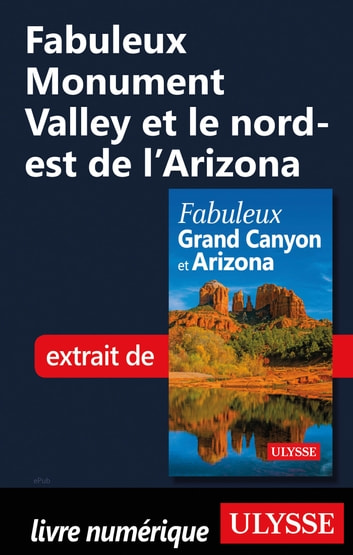 Fabuleux Monument Valley et le nord-est de l'Arizona ebook by Collectif