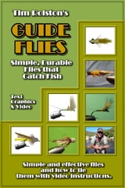 Guide Flies: Simple, Durable Flies that Catch Fish. ebook by Tim Rolston