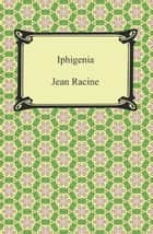 Iphigenia ebook by Jean Racine
