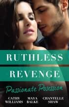 Ruthless Revenge - Passionate Possession/A Virgin For Vasquez/Signed Over To Santino/Mistress Of His Revenge ebook by Maya Blake, Chantelle Shaw, Cathy Williams