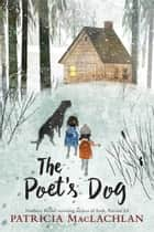 The Poet's Dog eBook by Patricia MacLachlan