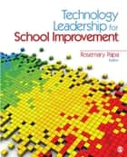 Technology Leadership for School Improvement ebook by Dr. Rosemary Papa