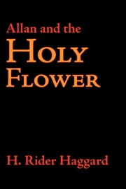 Allan and the Holy Flower ebook by Haggard, H. Rider