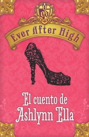 Ever After High. El cuento de Ashlynn Ella ebook by Shannon Hale