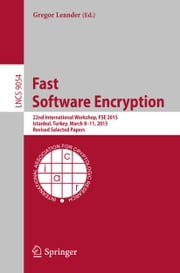 Fast Software Encryption - 22nd International Workshop, FSE 2015, Istanbul, Turkey, March 8-11, 2015, Revised Selected Papers ebook by Gregor Leander