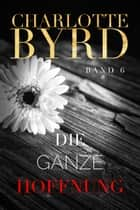 Die ganze Hoffnung ebook by Charlotte Byrd