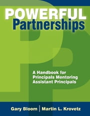 Powerful Partnerships - A Handbook for Principals Mentoring Assistant Principals ebook by Gary S. Bloom,Martin L. Krovetz
