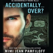 Accidentally...Over? audiobook by Mimi Jean Pamfiloff