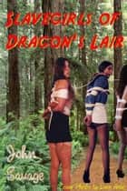 Slavegirls of Dragon's Lair ebook by John Savage