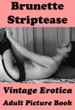 Brunette Striptease (Vintage Erotica Adult Picture Book)