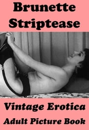 Brunette Striptease (Vintage Erotica Adult Picture Book) ebook by Erotic Photography