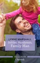 Soldier, Handyman, Family Man ebook by Lynne Marshall