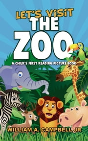 Let's Visit the Zoo! A Children's eBook with Pictures of Zoo Animals and Baby Animals (A Child's 0-5 Age Group Reading Picture Book Series) - Let's Visit Series, #2 ebook by William A.Campbell Jr
