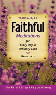 Faithful Meditations for Every Day in Ordinary Time ebook by Rev. Warren J. Savage,Mary Ann McSweeny