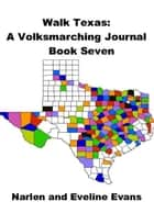 Walk Texas: A Volksmarching Journal - Book Seven ebook by Narlen & Eveline Evans