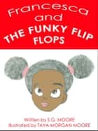 Francesca and The Funky Flip Flops ebook by S.G. Moore